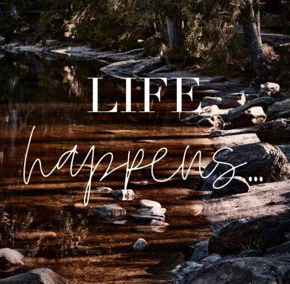 Life Happens…